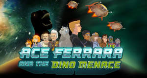 Ace Ferrara and the Dino Menace: das Weltall ist voller Dinos