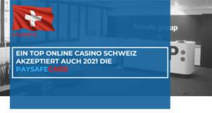 Ein Top Online Casino Schweiz akzeptiert auch 2021 die Paysafecard